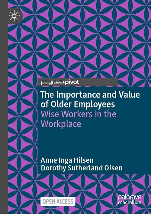 The Importance and Value of Older Employees: Wise Workers in the Workplace