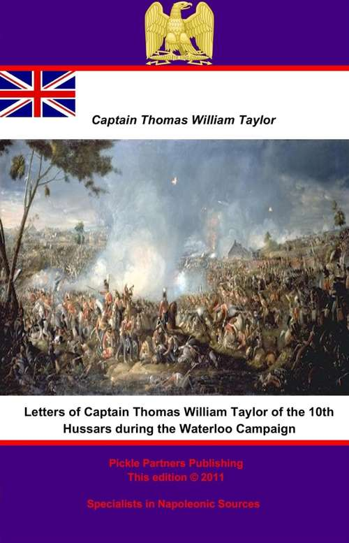 Letters of Captain Thomas William Taylor of the 10th Hussars during the Waterloo Campaign