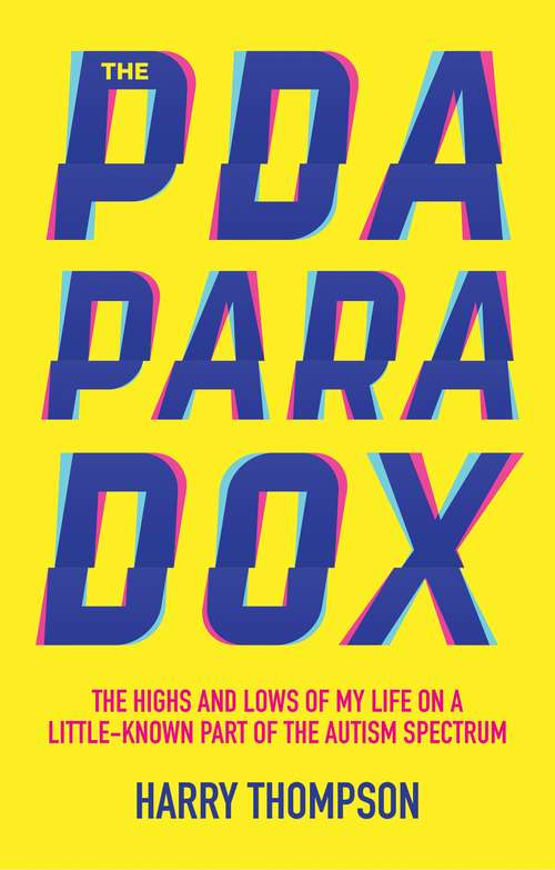 The PDA Paradox: The Highs and Lows of My Life on a Little-Known Part of the Autism Spectrum