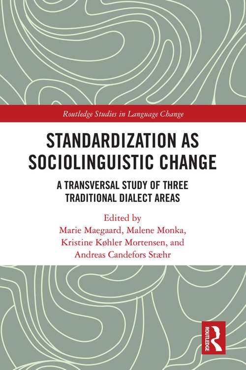 Standardization as Sociolinguistic Change: A Transversal Study of Three Traditional Dialect Areas (Routledge Studies in Language Change)