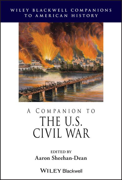 A Companion to the U.S. Civil War (Wiley Blackwell Companions to American History)