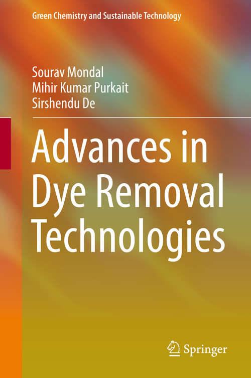 Advances in Dye Removal Technologies (Green Chemistry and Sustainable Technology)