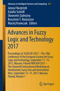 Advances in Fuzzy Logic and Technology 2017: Proceedings of: EUSFLAT-2017 – The 10th Conference of the European Society for Fuzzy Logic and Technology, September 11–15, 2017, Warsaw, Poland IWIFSGN'2017 – The Sixteenth International Workshop on Intuitionistic Fuzzy Sets and Generalized Nets, September 13–15, 2017, Warsaw, Poland, Volume 1 (Advances in Intelligent Systems and Computing #641)