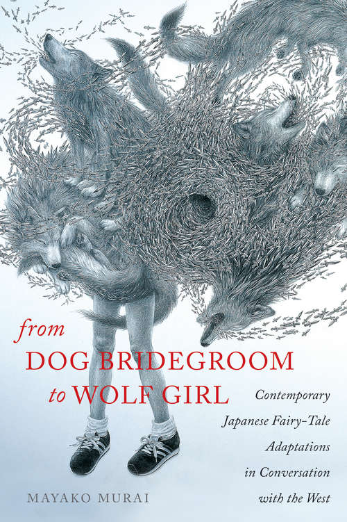 From Dog Bridegroom to Wolf Girl: Contemporary Japanese Fairy-Tale Adaptations in Conversation with the West