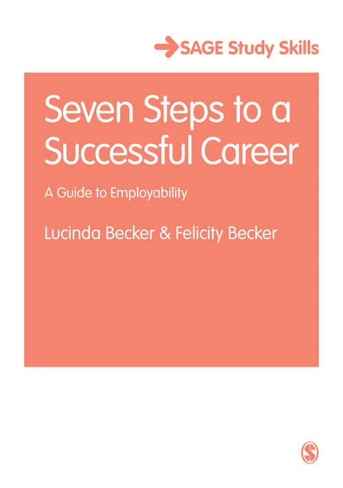Seven Steps to a Successful Career: A Guide to Employability (SAGE Study Skills Series)