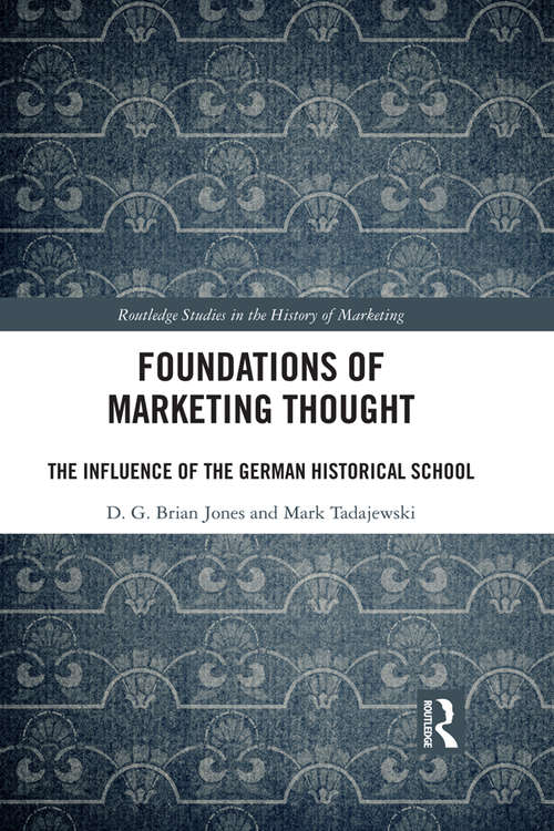 Foundations of Marketing Thought: The Influence of the German Historical School (Routledge Studies in the History of Marketing)