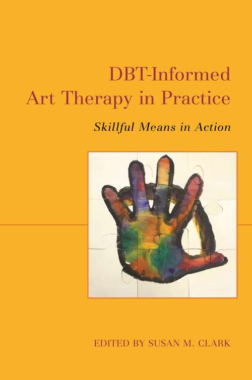 DBT-Informed Art Therapy in Practice: Skillful Means in Action