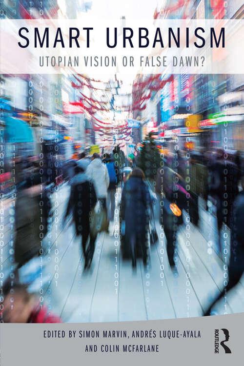 Smart Urbanism: Utopian vision or false dawn?