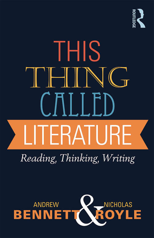This Thing Called Literature: Reading, Thinking, Writing