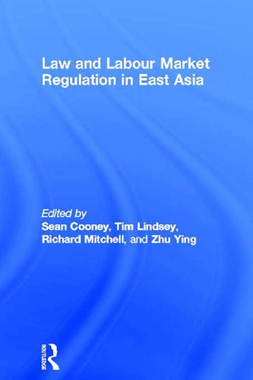 Law and Labour Market Regulation in East Asia (Routledge Studies in the Growth Economies of Asia)