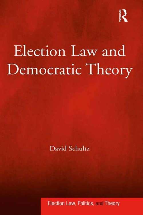 Election Law and Democratic Theory (Election Law, Politics, And Theory Ser.)