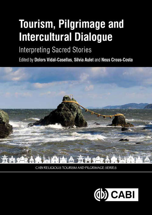 Tourism, Pilgrimage and Intercultural Dialogue: Interpreting Sacred Stories (Cabi Religious Tourism And Pilgrimage Ser.)