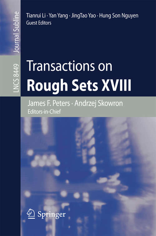 Transactions on Rough Sets XVIII (Lecture Notes in Computer Science #8449)