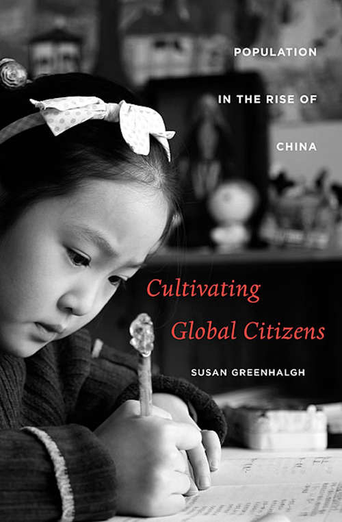 Cultivating Global Citizens: Population in the Rise of China (Cultivating global citizens. The Edwin O. Reischauer Lectures, 2008.)