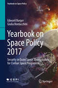Yearbook on Space Policy 2017: Security in Outer Space: Rising Stakes for Civilian Space Programmes (Yearbook on Space Policy)