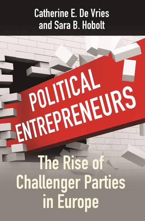 Political Entrepreneurs: The Rise of Challenger Parties in Europe
