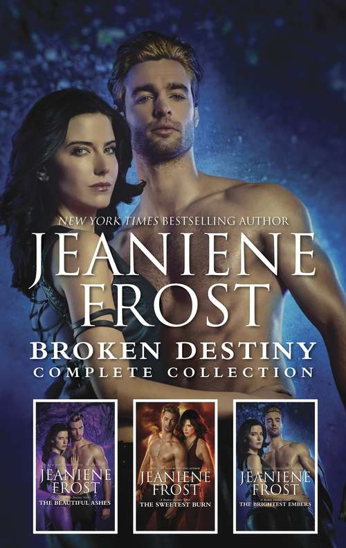 Broken Destiny Complete Collection: The Beautiful Ashes\The Sweetest Burn\The Brightest Embers (A Broken Destiny Novel #1)