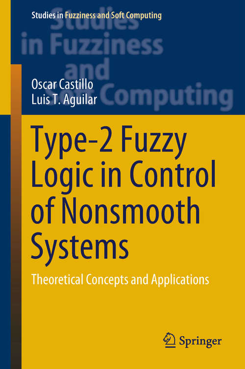 Type-2 Fuzzy Logic in Control of Nonsmooth Systems: Theoretical Concepts And Applications (Studies in Fuzziness and Soft Computing #373)