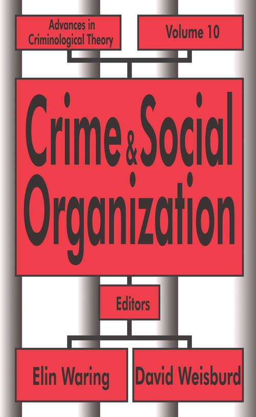 Crime and Social Organization (Advances In Criminological Theory Ser. #10)