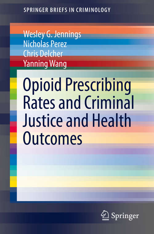 Opioid Prescribing Rates and Criminal Justice and Health Outcomes (SpringerBriefs in Criminology)