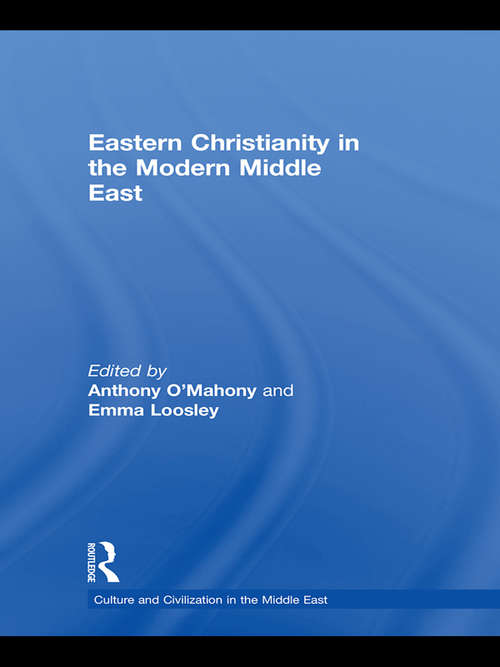 Eastern Christianity in the Modern Middle East (Culture and Civilization in the Middle East)