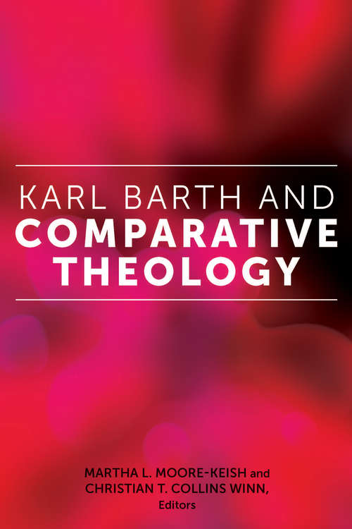 Karl Barth and Comparative Theology (Comparative Theology: Thinking Across Traditions #7)