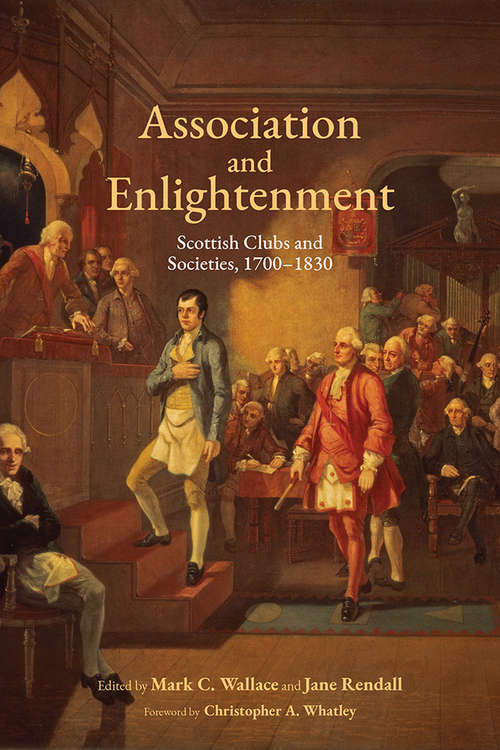 Association and Enlightenment: Scottish Clubs and Societies, 1700-1830 (Studies in Eighteenth-Century Scotland)
