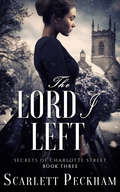 The Lord I Left (The Secrets of Charlotte Street #3)