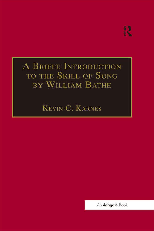 A Briefe Introduction to the Skill of Song by William Bathe: Concerning The Practise, Set Forth (Classic Texts In Music Education Ser. #Volume 3)
