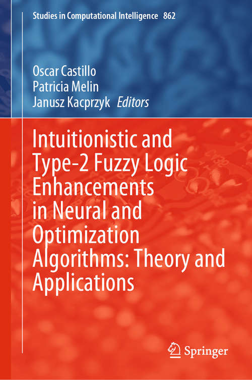 Intuitionistic and Type-2 Fuzzy Logic Enhancements in Neural and Optimization Algorithms: Theory and Applications (Studies in Computational Intelligence #862)