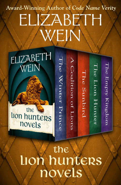 The Lion Hunters Novels: The Winter Prince, A Coalition of Lions, The Sunbird, The Lion Hunter, and The Empty Kingdom (The Lion Hunters Novels #4)