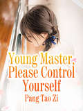 Young Master Please Control Yourself (Volume 3 #3) by Pang TaoZi