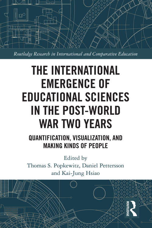 The International Emergence of Educational Sciences in the Post-World War Two Years: Quantification, Visualization, and Making Kinds of People (Routledge Research in International and Comparative Education)
