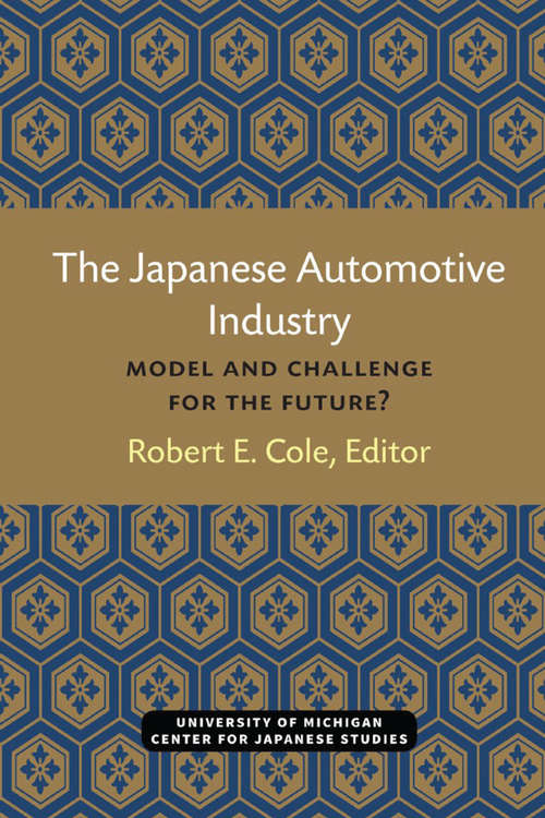The Japanese Automotive Industry: Model and Challenge for the Future? (Michigan Papers in Japanese Studies #3)