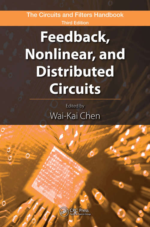 Feedback, Nonlinear, and Distributed Circuits (The Circuits and Filters Handbook, 3rd Edition)