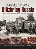Blitzkrieg Russia: Rare Photographs from Wartime Archives (Images of War)