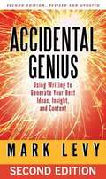 Accidental Genius: Using Writing to Generate Your Best Ideas, Insights, and Content
