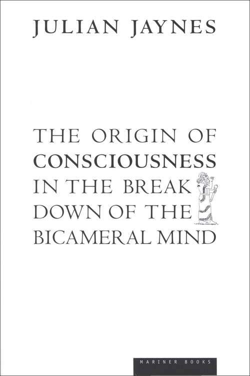 The Origin of Consciousness in the Breakdown of the Bicameral Mind (Pelican Ser.)
