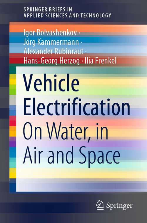 Vehicle Electrification: On Water, in Air and Space (SpringerBriefs in Applied Sciences and Technology)