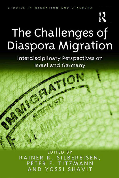 The Challenges of Diaspora Migration: Interdisciplinary Perspectives on Israel and Germany (Studies in Migration and Diaspora)