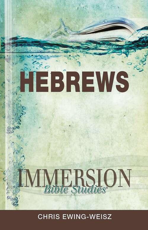 Immersion Bible Studies | Hebrews: Hebrews
