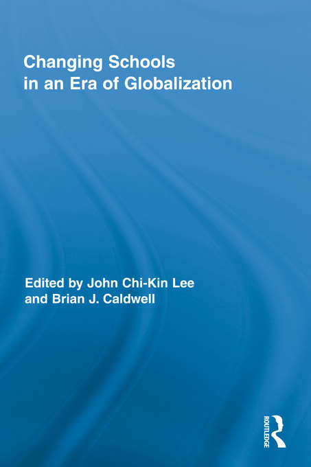 Changing Schools in an Era of Globalization (Routledge Research in Education)