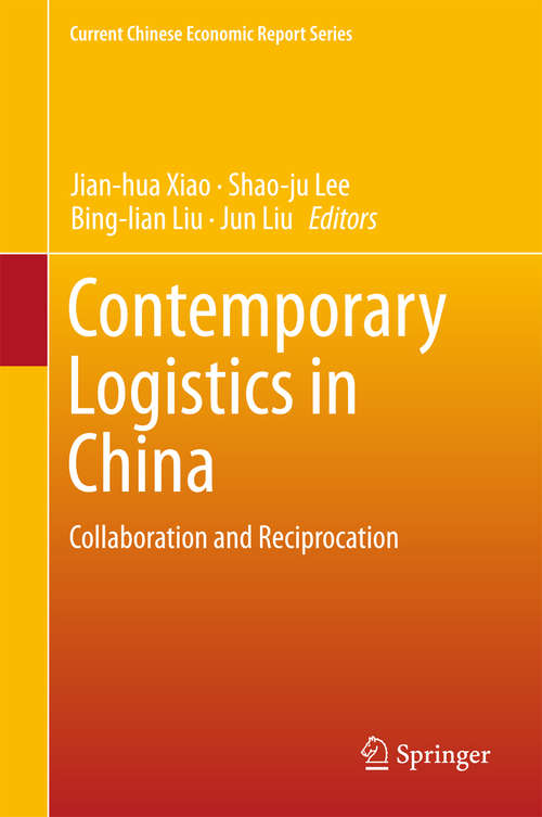 Contemporary Logistics in China: Transformation And Revitalization (Current Chinese Economic Report Ser.)