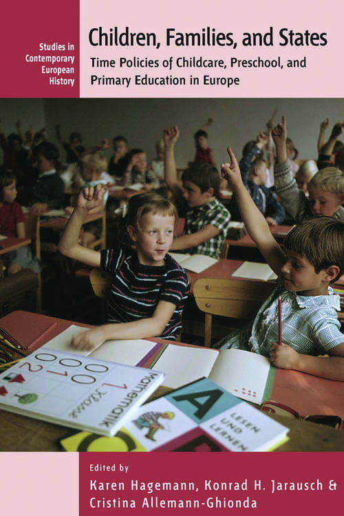 Children, Families, and States: Time Policies of Childcare, Preschool, and Primary Education in Europe (Contemporary European History #8)