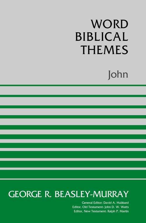 John: A Survey Of The Gospel, Epistles, And Apocalypse (Word Biblical Themes)