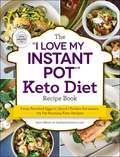 """The """"I Love My Instant Pot®"""" Keto Diet Recipe Book: From Poached Eggs to Quick Chicken Parmesan, 175 Fat-Burning Keto Recipes (""""I Love My"""" Series)"""