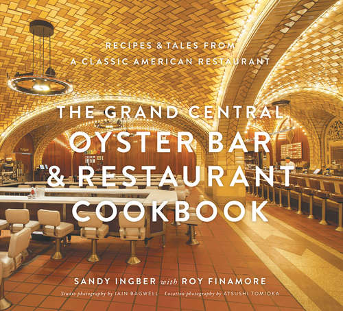 Grand Central Oyster Bar & Restaurant Cookbook: Recipes & Tales from a Classic American Restaurant