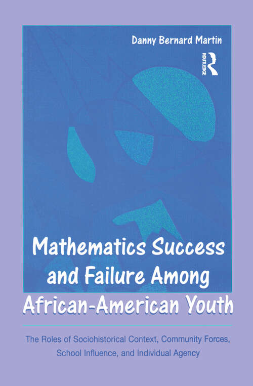 Mathematics Success and Failure Among African-American Youth: The Roles of Sociohistorical Context, Community Forces, School Influence, and Individual Agency (Studies in Mathematical Thinking and Learning Series)