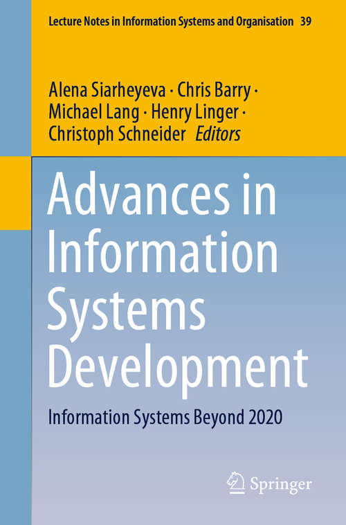 Advances in Information Systems Development: Information Systems Beyond 2020 (Lecture Notes in Information Systems and Organisation #39)