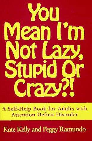 You Mean I'm Not Lazy, Stupid or Crazy?! The Classic Self-Help Book for Adults with Attention Deficit Disorder
